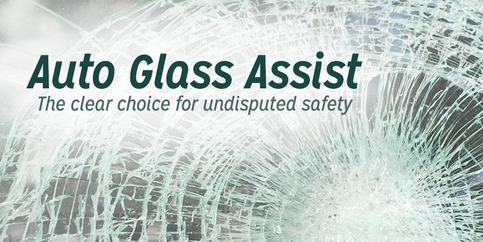 Auto Glass Assist - The clear choice for undisputed safety