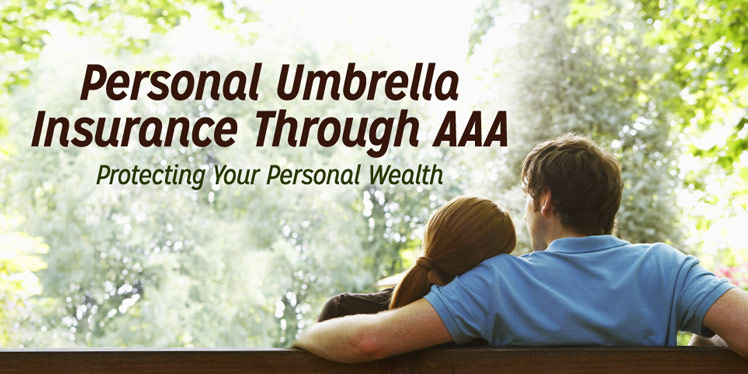 Personal Umbrella Insurance Through AAA Protecting Your Personal Wealth